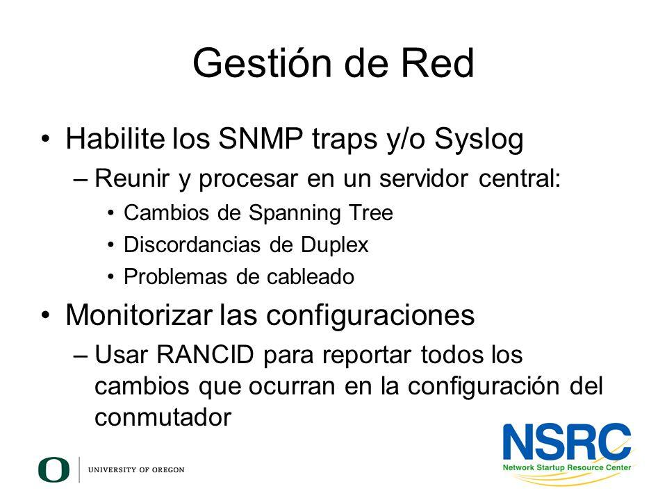 Gestión de Red Habilite los SNMP traps y/o Syslog