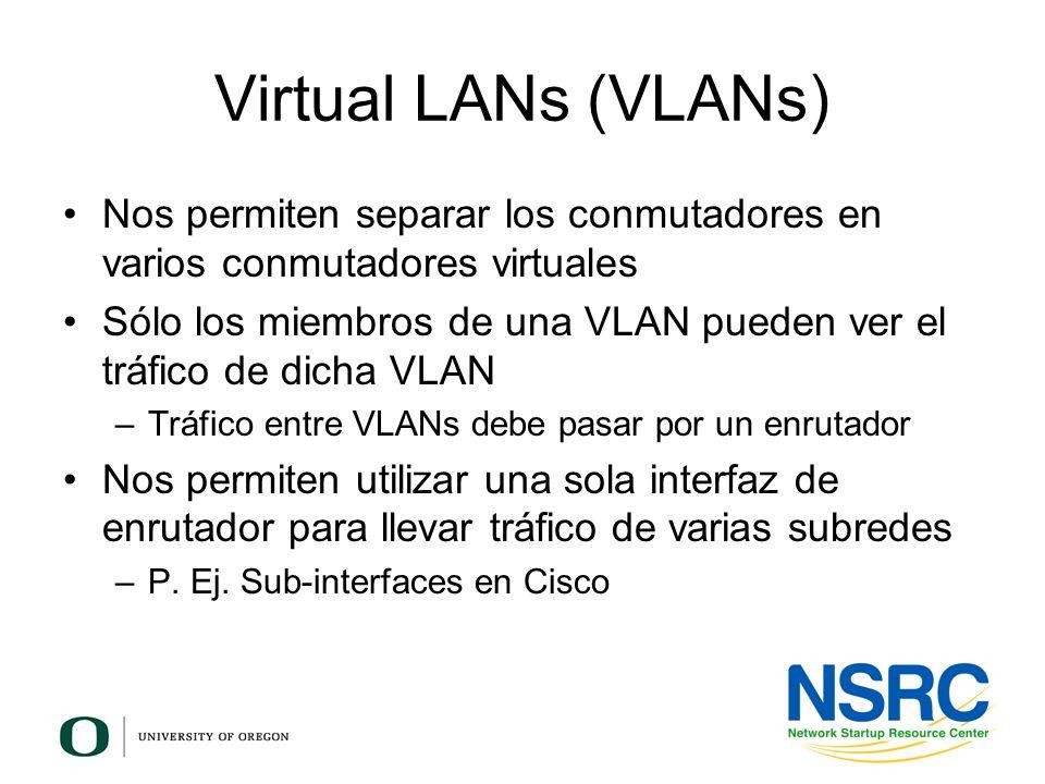 Virtual LANs (VLANs)Nos permiten separar los conmutadores en varios conmutadores virtuales.