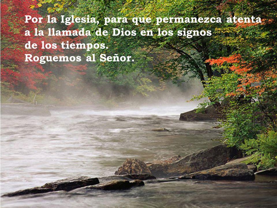 Por la Iglesia, para que permanezca atenta a la llamada de Dios en los signos de los tiempos.
