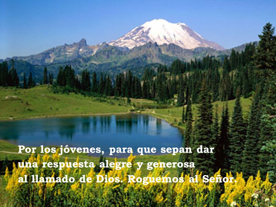Por los jóvenes, para que sepan dar una respuesta alegre y generosa al llamado de Dios.