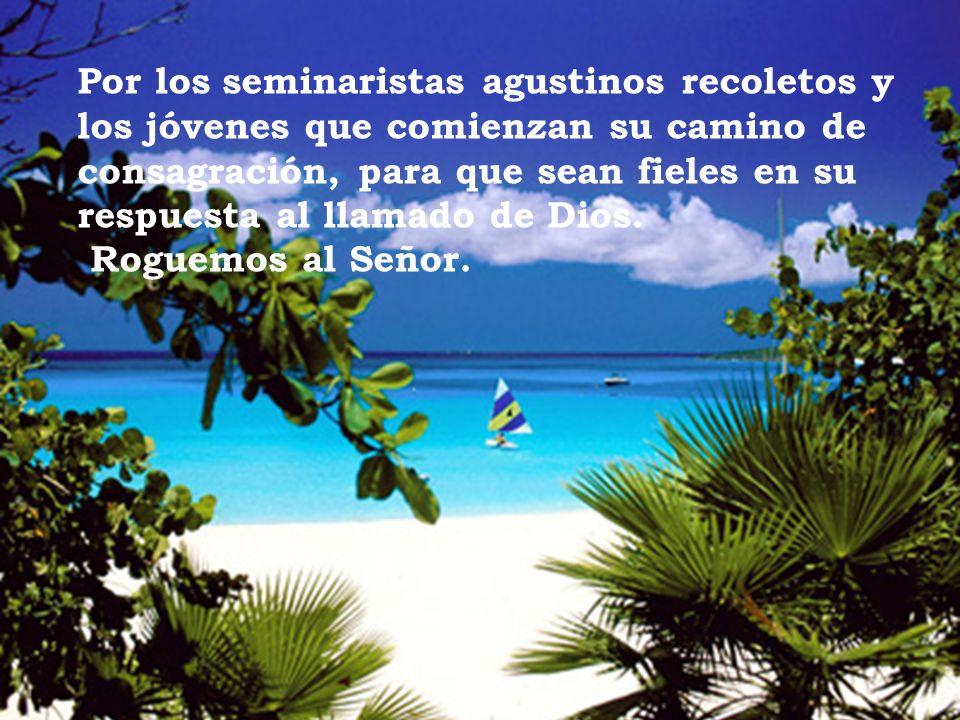Por los seminaristas agustinos recoletos y los jóvenes que comienzan su camino de consagración, para que sean fieles en su respuesta al llamado de Dios.
