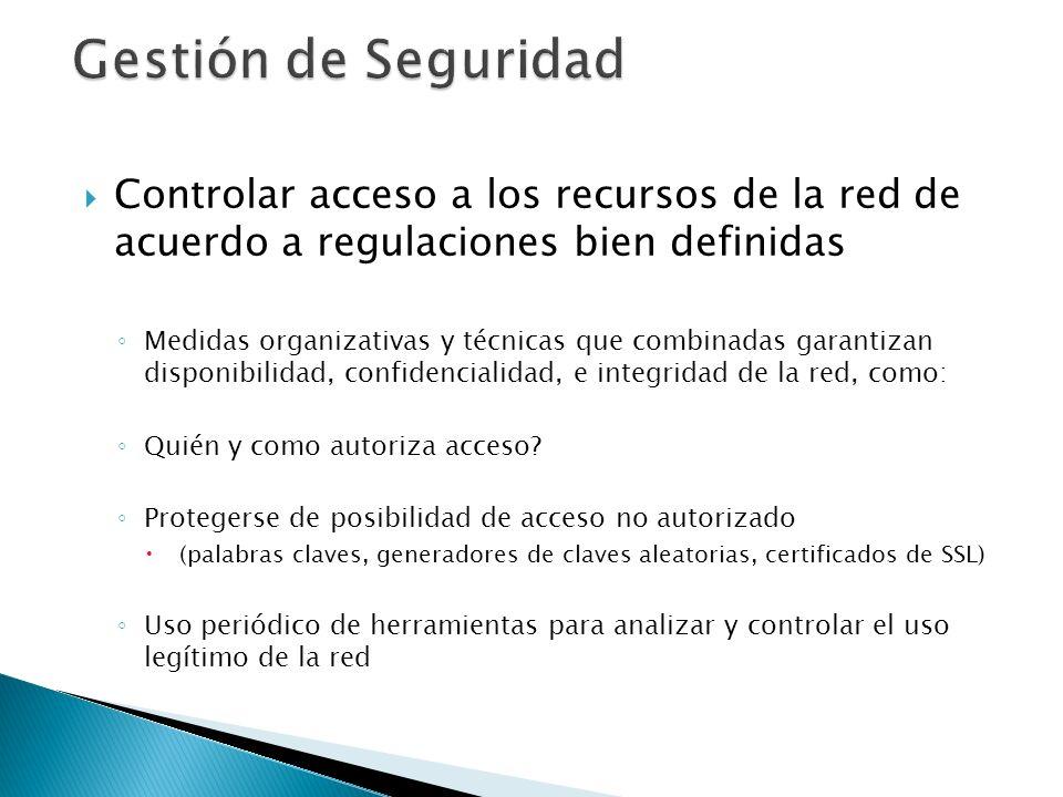 Gestión de Seguridad Controlar acceso a los recursos de la red de acuerdo a regulaciones bien definidas.