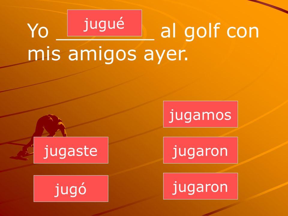 Yo ________ al golf con mis amigos ayer.