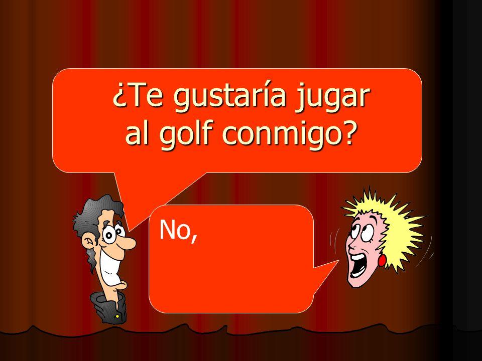 ¿Te gustaría jugar al golf conmigo