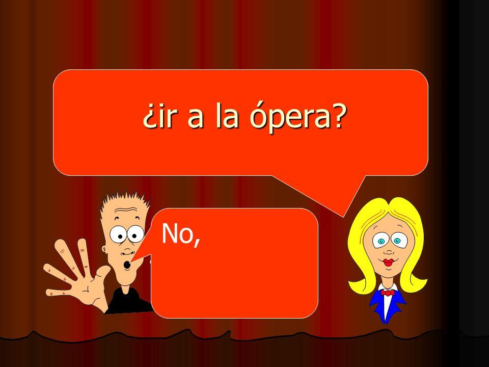 ¿ir a la ópera No,