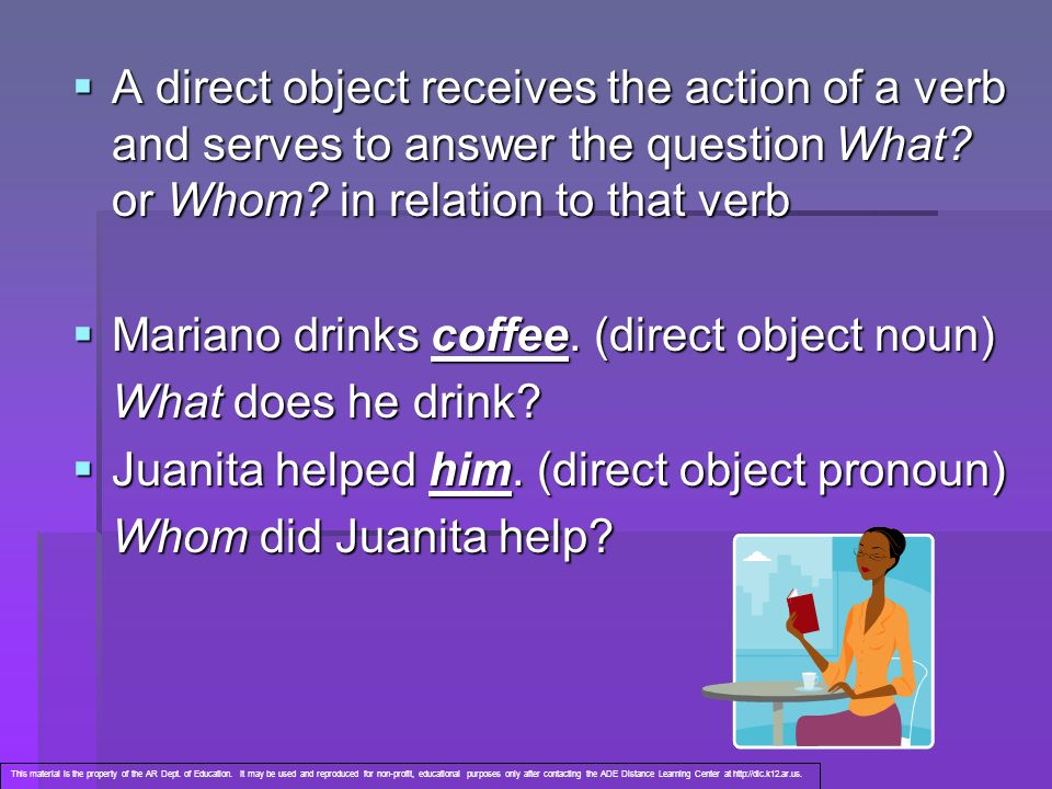 Mariano drinks coffee. (direct object noun) What does he drink