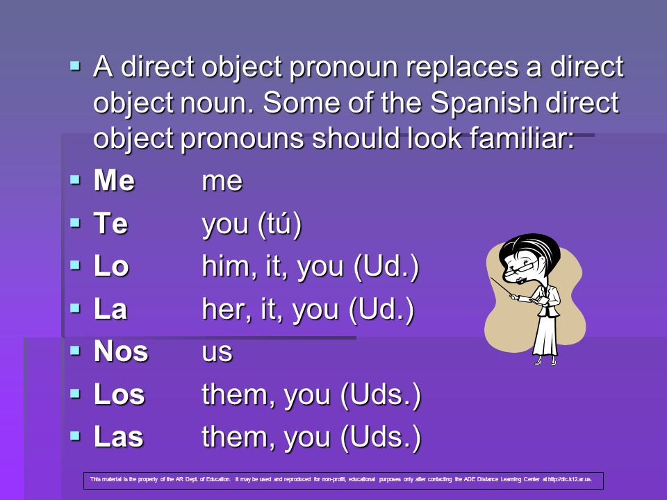 A direct object pronoun replaces a direct object noun