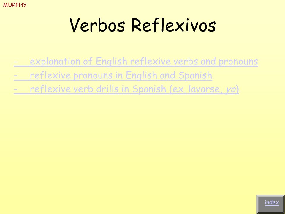 MURPHY Verbos Reflexivos. - explanation of English reflexive verbs and pronouns. - reflexive pronouns in English and Spanish.
