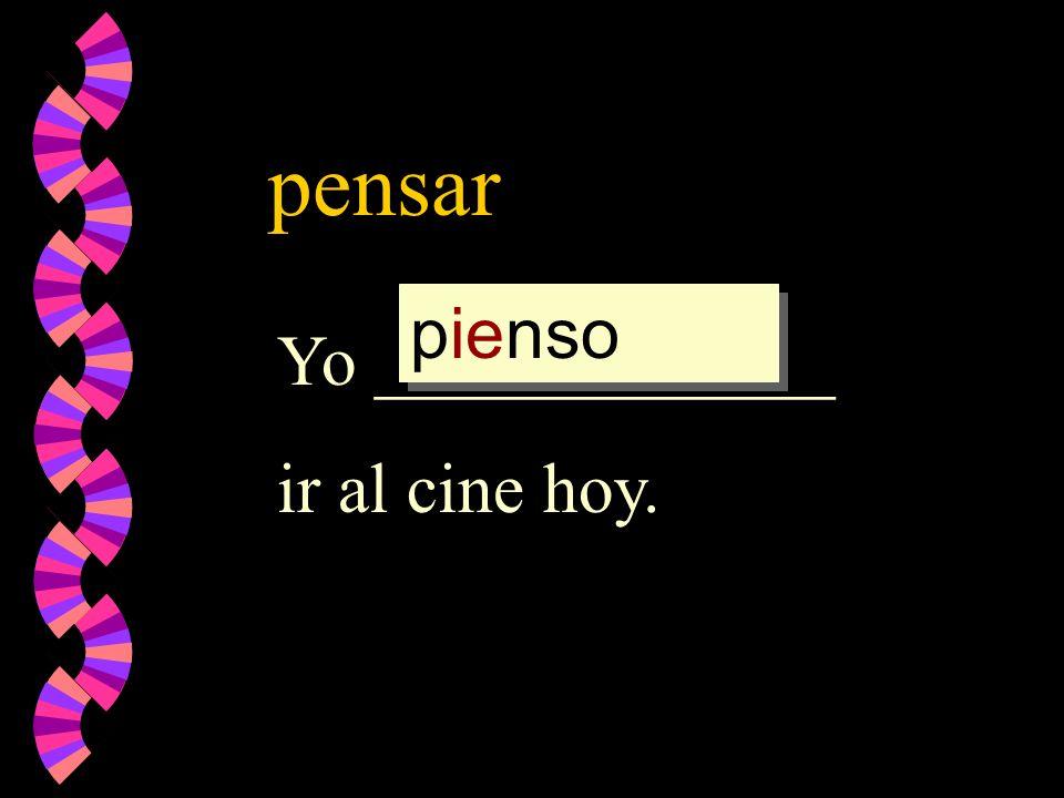 pensar pienso Yo _____________ ir al cine hoy.