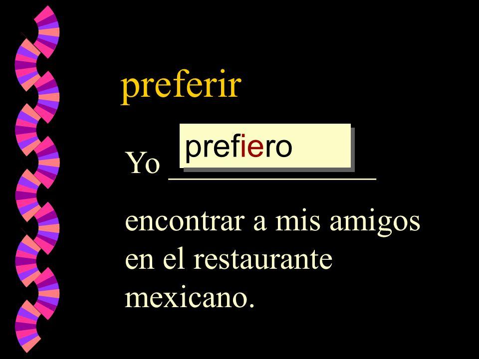 preferir prefiero prefier preferir prefer Yo _____________