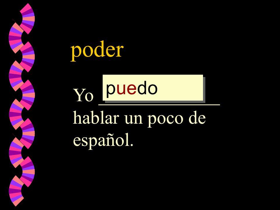 poder puedo pued poder pod Yo _____________ hablar un poco de español.