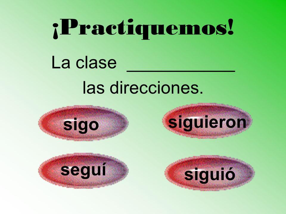 ¡Practiquemos! La clase ___________ las direcciones. siguieron sigo