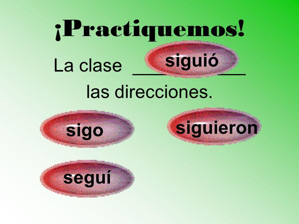 ¡Practiquemos! siguió La clase ___________ las direcciones. siguieron