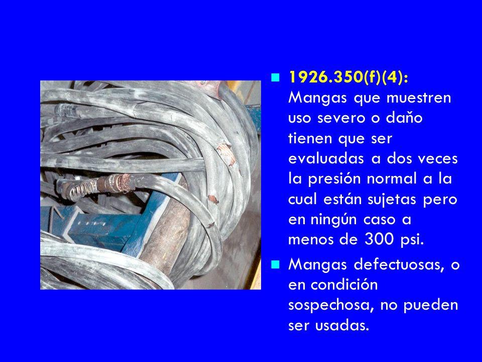 1926.350(f)(4): Mangas que muestren uso severo o daňo tienen que ser evaluadas a dos veces la presión normal a la cual están sujetas pero en ningún caso a menos de 300 psi.