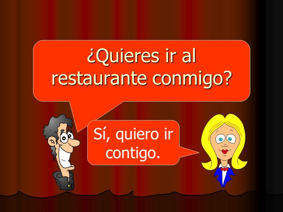 ¿Quieres ir al restaurante conmigo