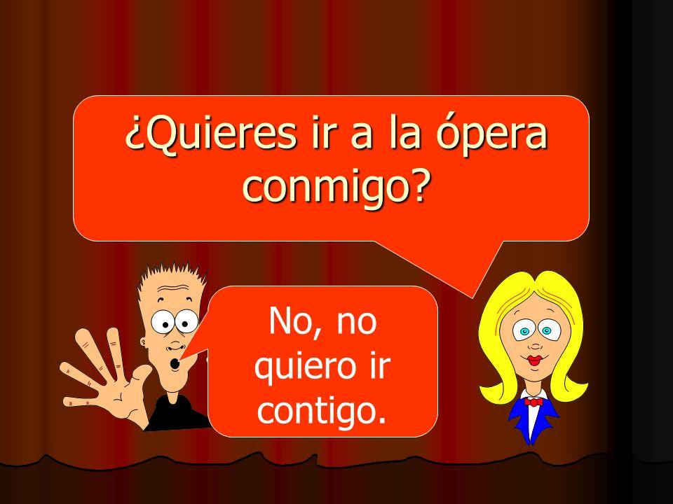 ¿Quieres ir a la ópera conmigo