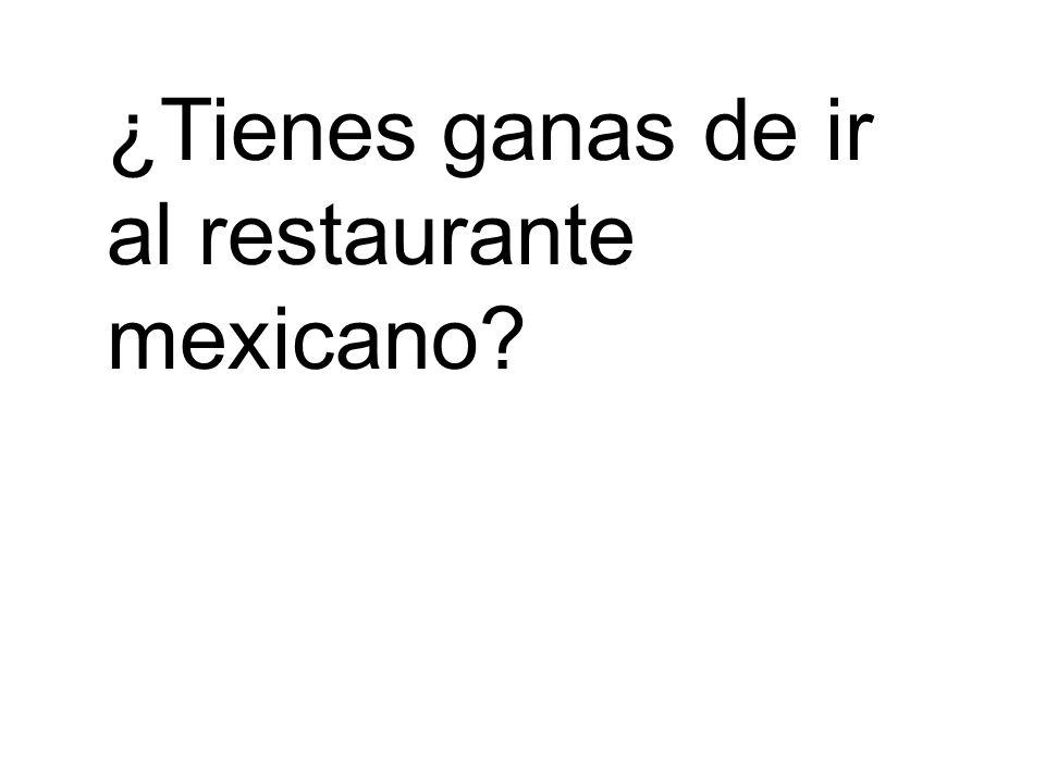 ¿Tienes ganas de ir al restaurante mexicano