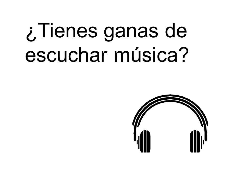 ¿Tienes ganas de escuchar música