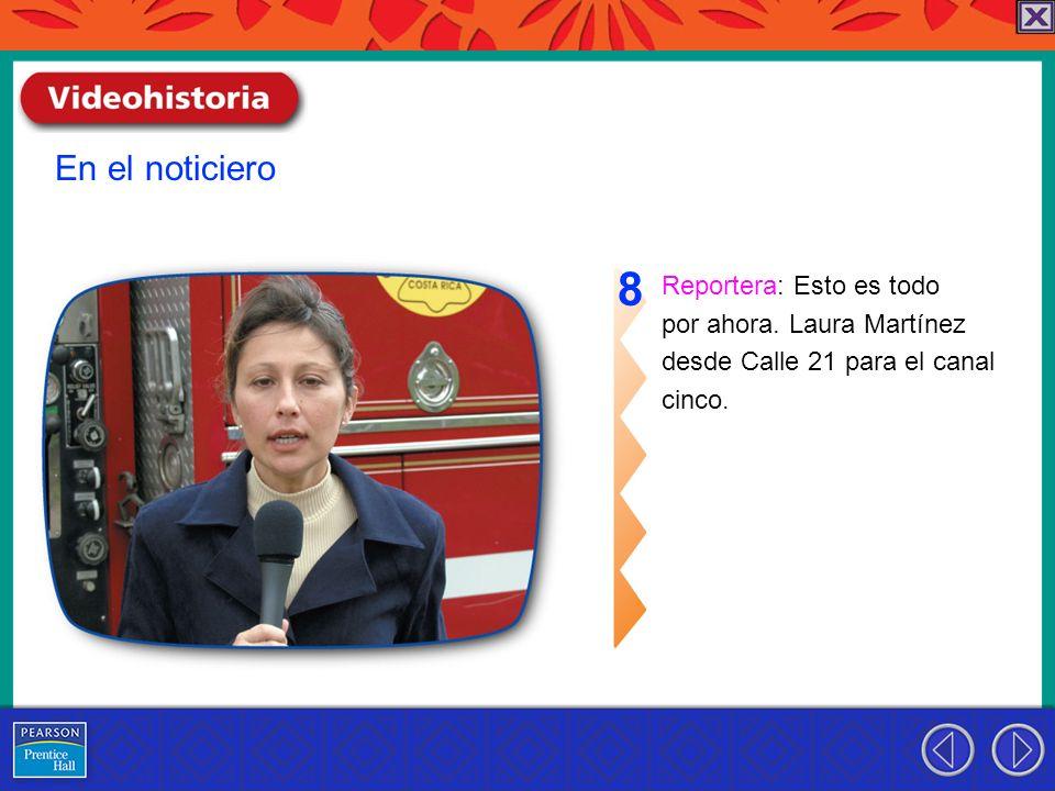 8 En el noticiero Reportera: Esto es todo por ahora. Laura Martínez