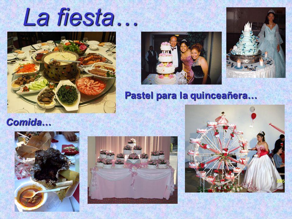 La fiesta… Pastel para la quinceañera… Comida…