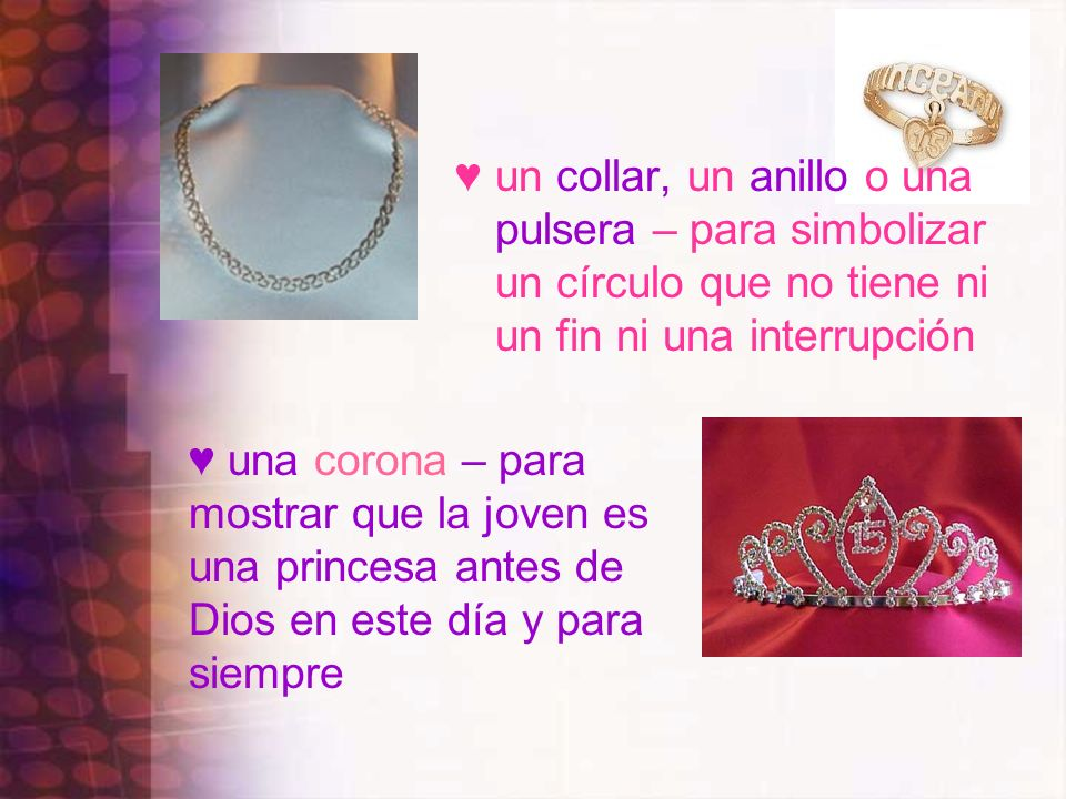 un collar, un anillo o una pulsera – para simbolizar un círculo que no tiene ni un fin ni una interrupción