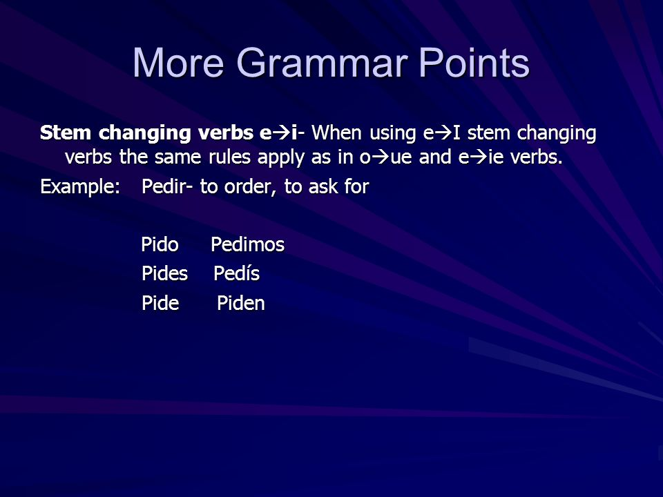 More Grammar Points Stem changing verbs ei- When using eI stem changing verbs the same rules apply as in oue and eie verbs.