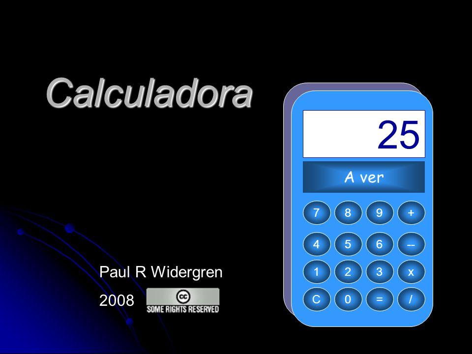 Calculadora + 13 1 1 12 = 25 A ver Paul R Widergren 2008 7 8 9 + 4 5 6