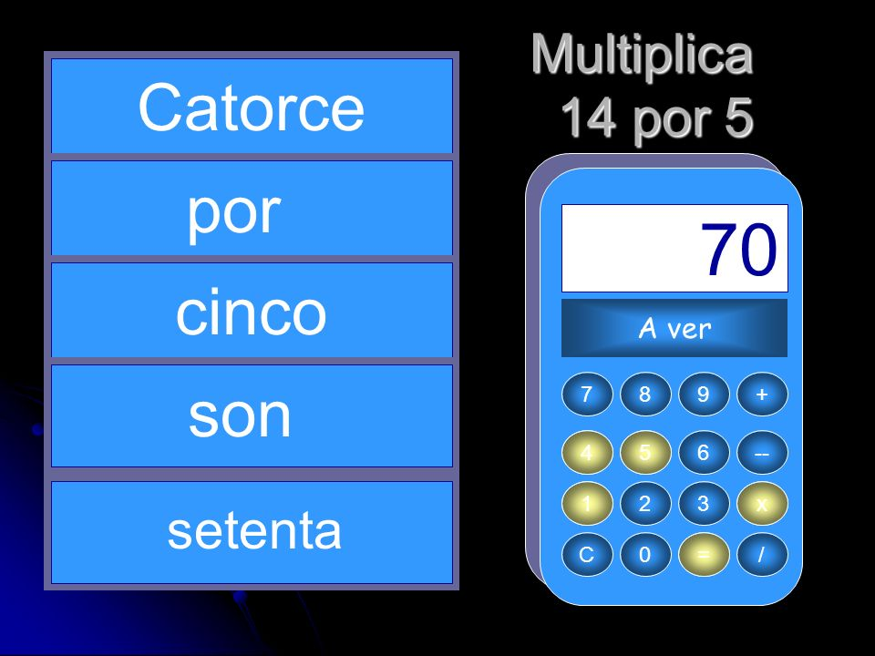 5 x 1 14 = 70 Catorce por cinco son Multiplica 14 por 5 setenta A ver