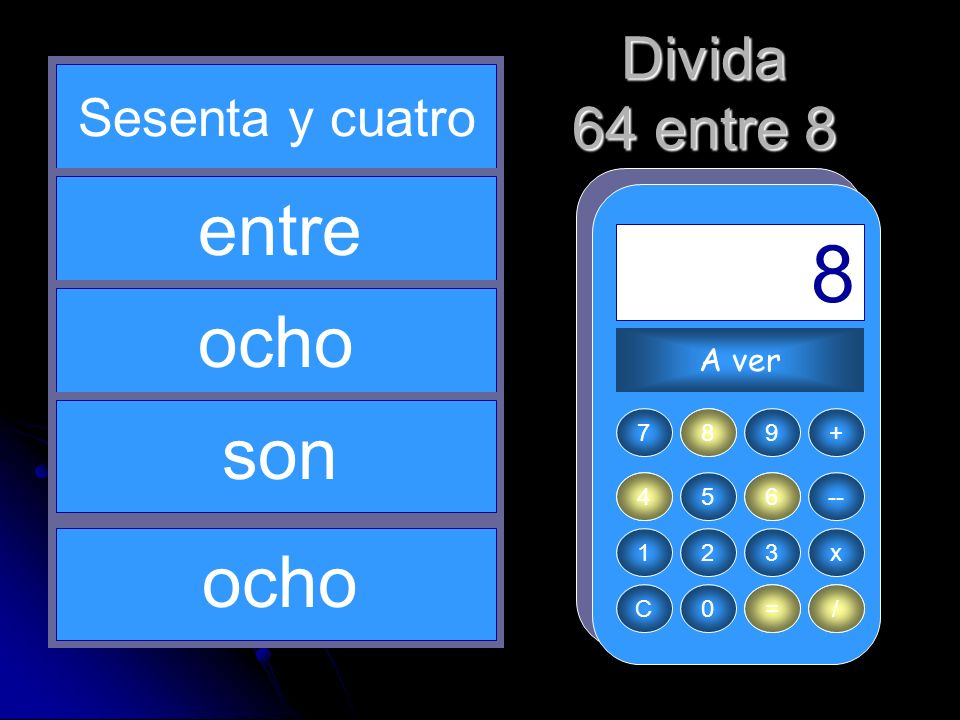 8 / 6 64 = 8 entre ocho son ocho Divida 64 entre 8 Sesenta y cuatro