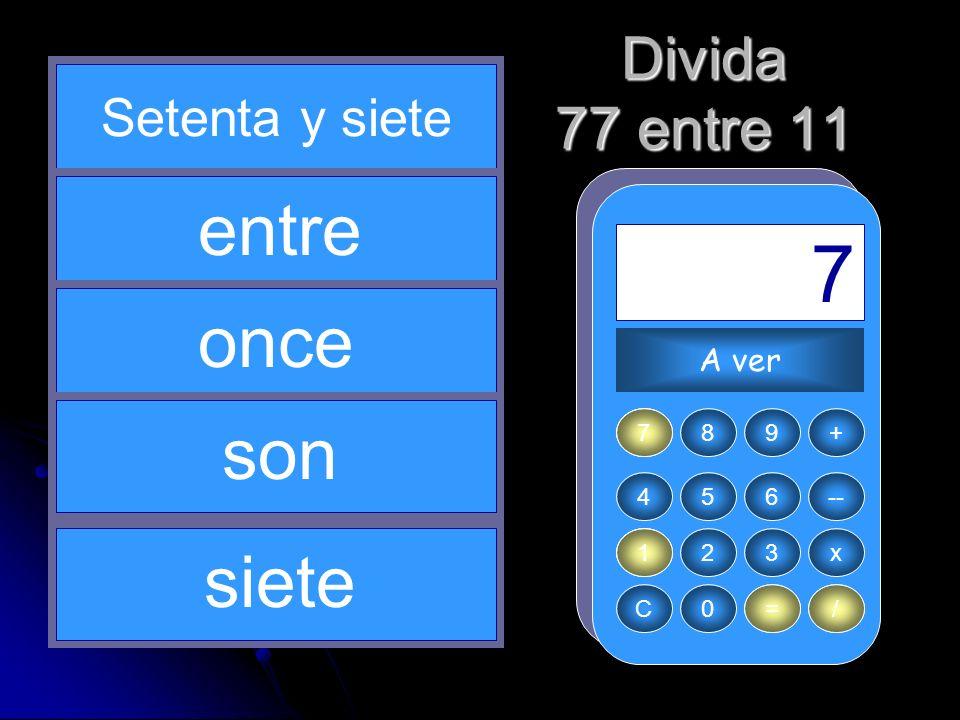 / 7 77 1 = 7 11 entre once son siete Divida 77 entre 11