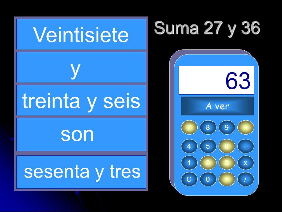 + 27 3 = 63 36 2 Veintisiete y treinta y seis son sesenta y tres