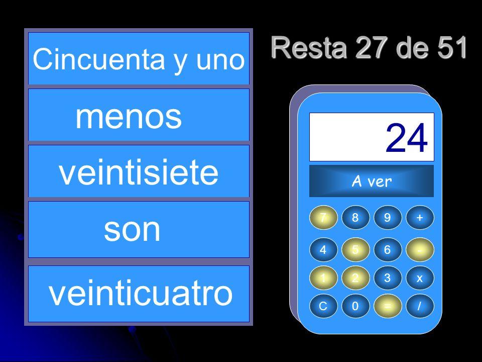 - 51 2 = 24 27 5 menos veintisiete son veinticuatro Resta 27 de 51