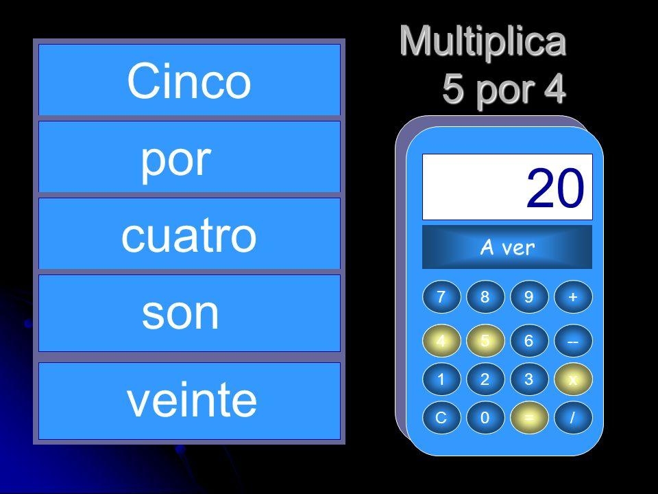 4 x = 20 5 Cinco por cuatro son veinte Multiplica 5 por 4 A ver 7 8 9