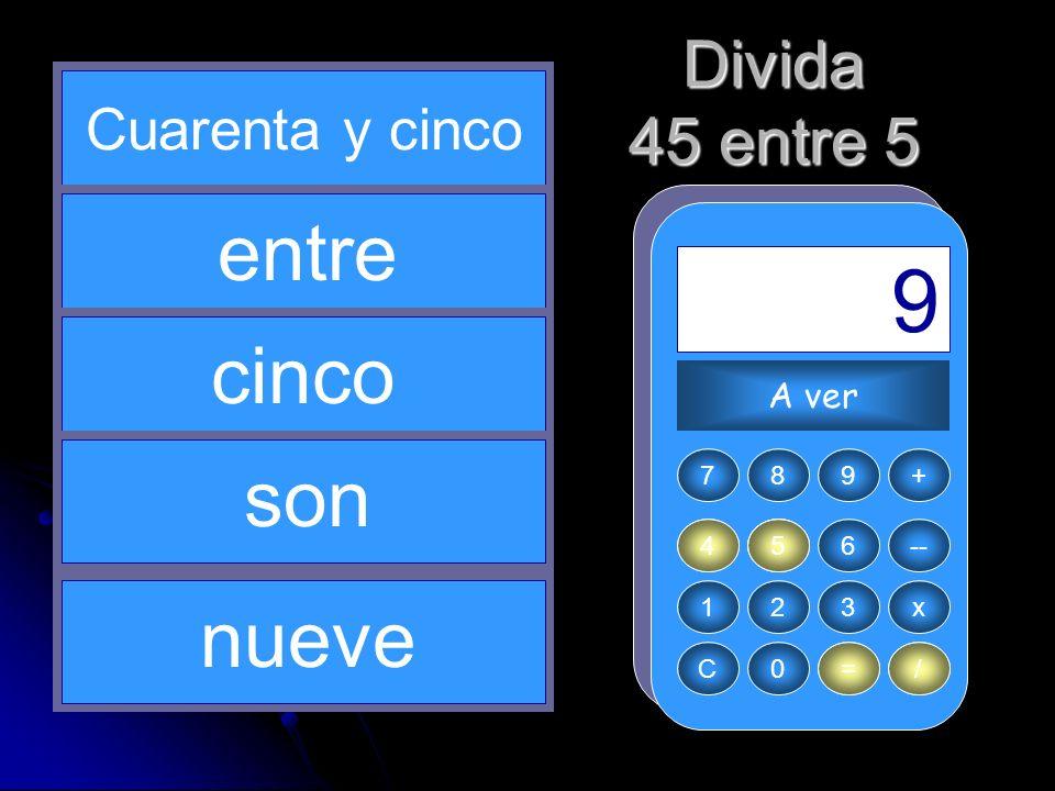 5 / 4 45 = 9 entre cinco son nueve Divida 45 entre 5 Cuarenta y cinco