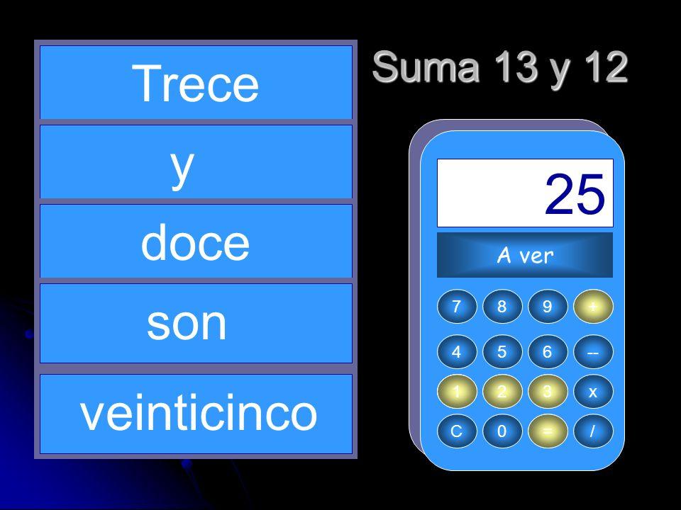 + 13 1 = 25 12 1 Trece y doce son veinticinco Suma 13 y 12 A ver 7 8 9