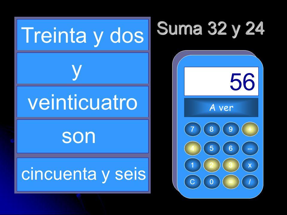 + 32 2 = 56 24 3 Treinta y dos y veinticuatro son Suma 32 y 24