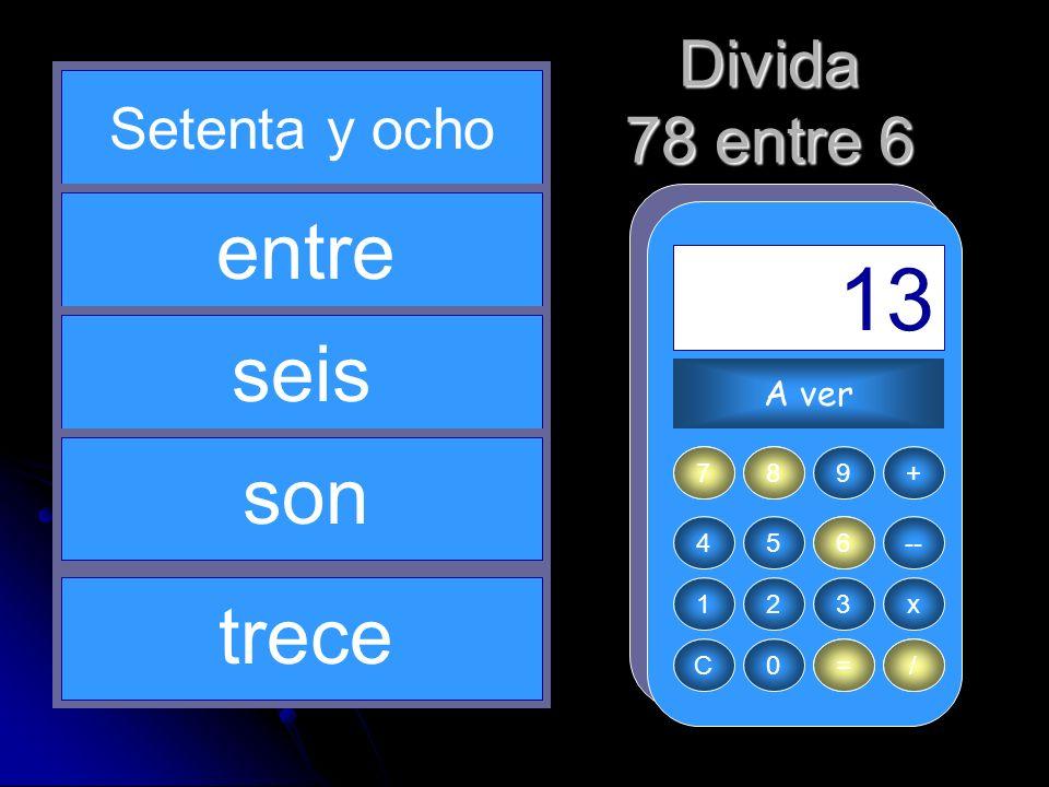 = 6 / 78 7 13 entre seis son trece Divida 78 entre 6 Setenta y ocho