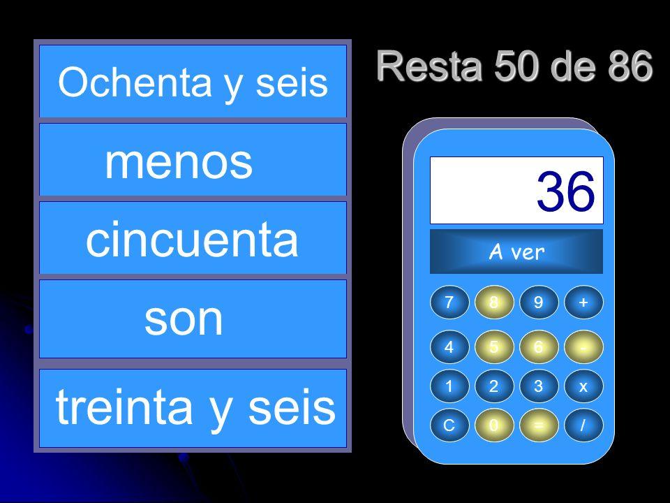 - 86 5 = 36 50 8 menos cincuenta son treinta y seis Resta 50 de 86