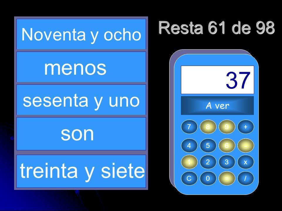 - 98 6 = 37 61 9 menos son treinta y siete sesenta y uno