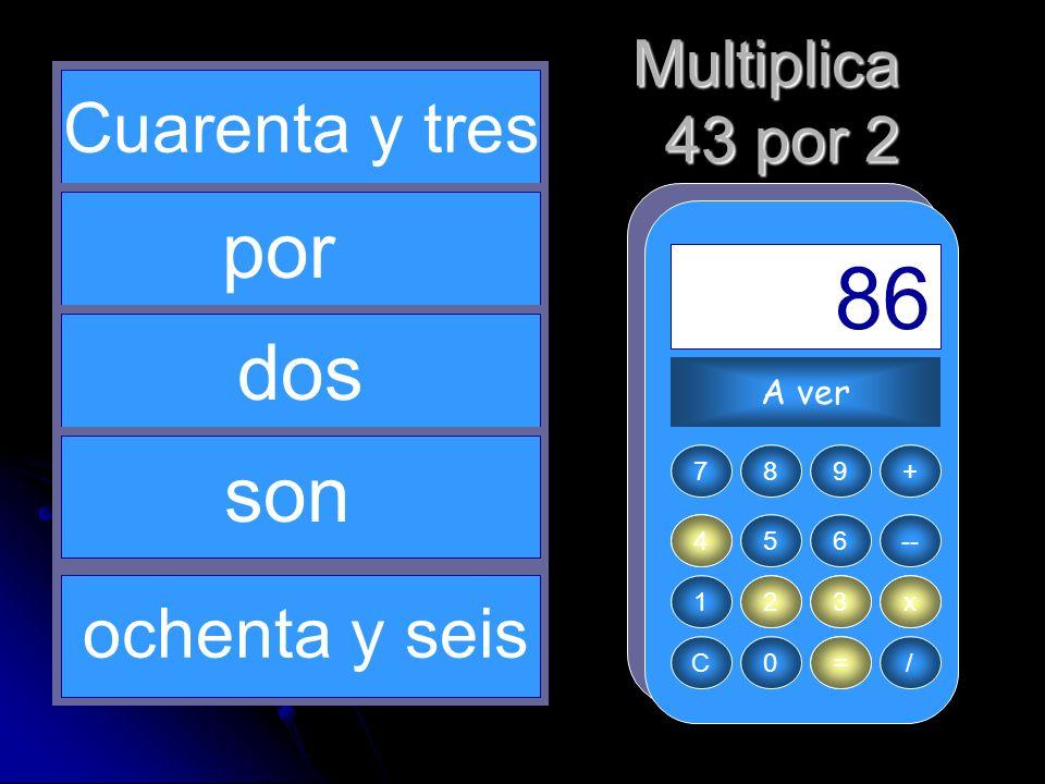 2 x 4 43 = 86 por dos son Cuarenta y tres ochenta y seis