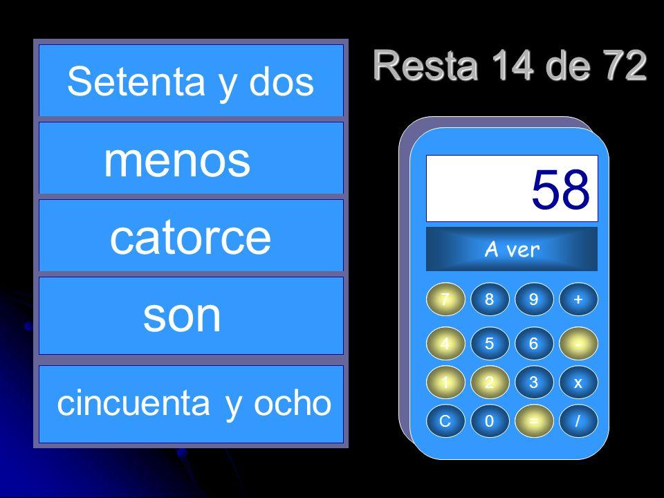 - 72 1 = 58 14 7 menos catorce son Resta 14 de 72 Setenta y dos