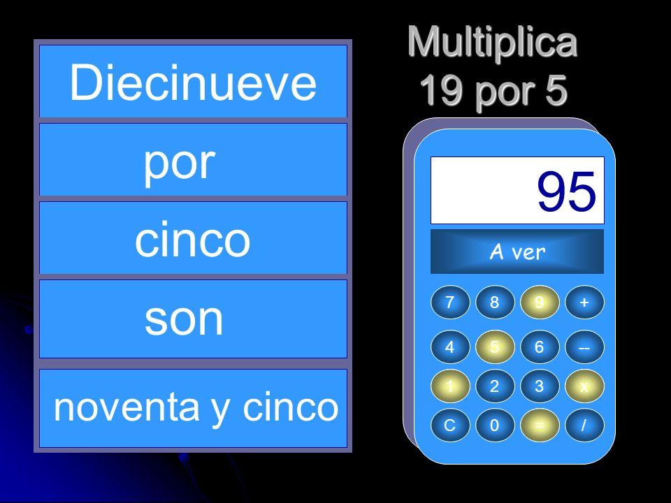 5 x 1 19 = 95 Diecinueve por cinco son Multiplica 19 por 5