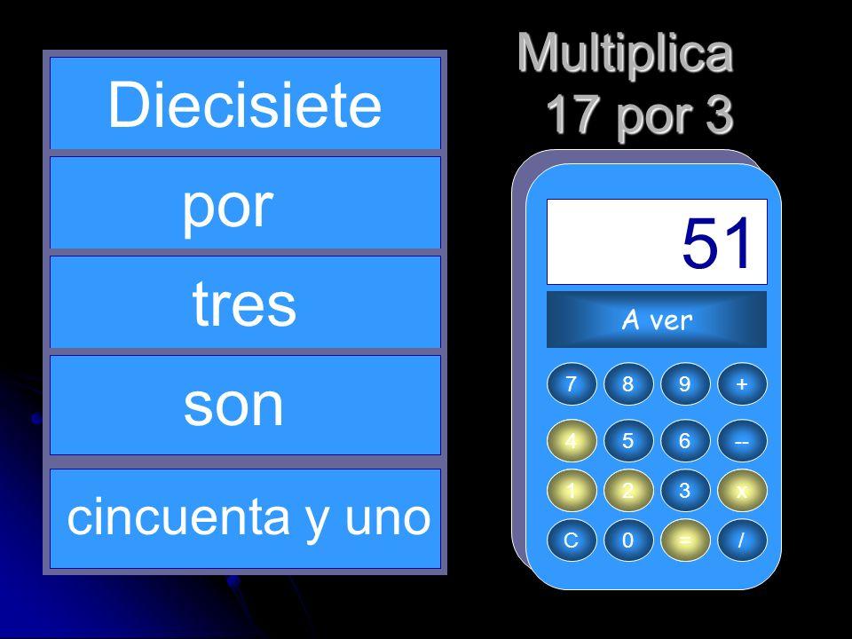 3 x 1 12 = 51 Diecisiete por tres son Multiplica 17 por 3