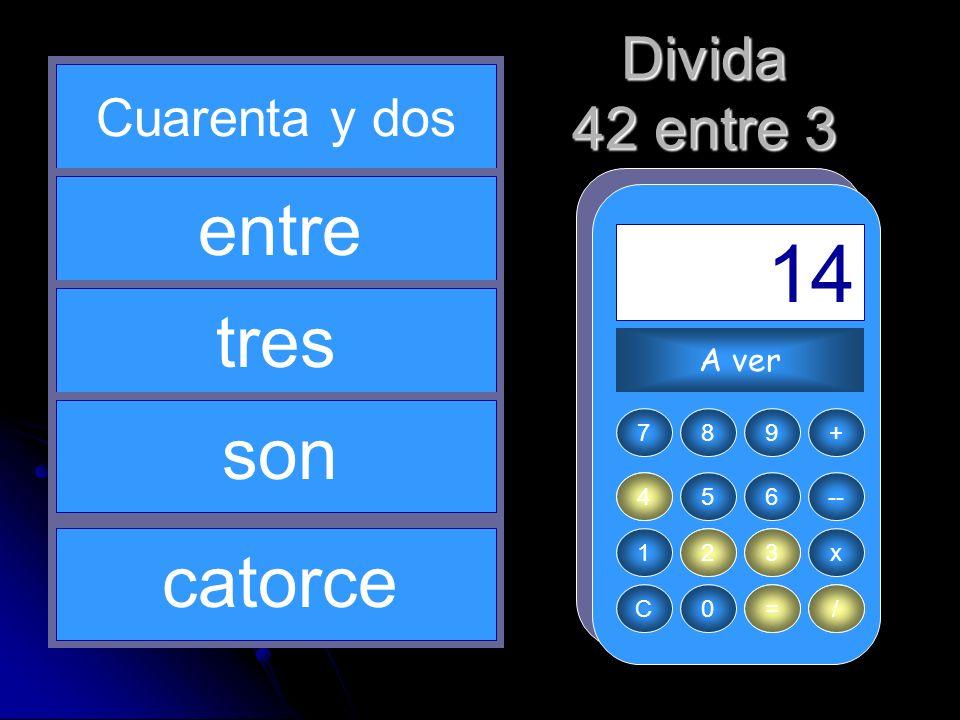3 / 4 42 = 14 entre tres son catorce Divida 42 entre 3 Cuarenta y dos