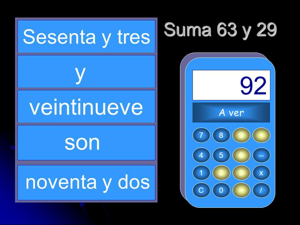+ 63 2 = 92 29 6 y veintinueve son Sesenta y tres noventa y dos