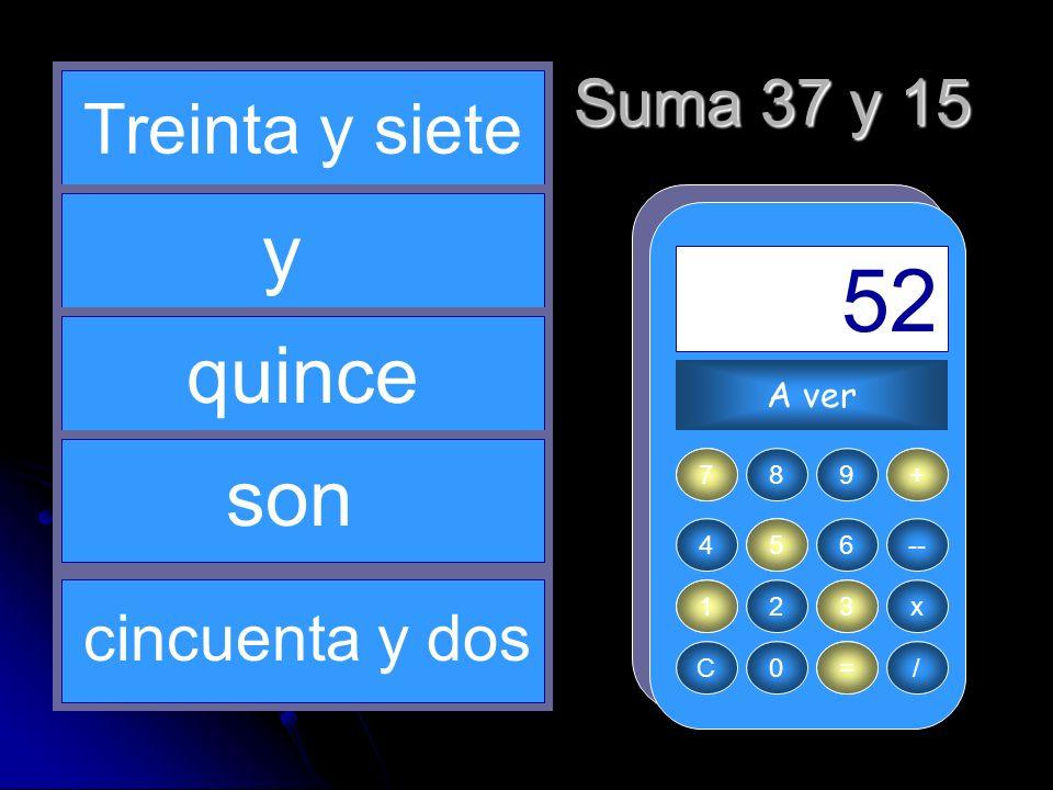 + 37 1 = 52 15 3 y quince son Treinta y siete Suma 37 y 15