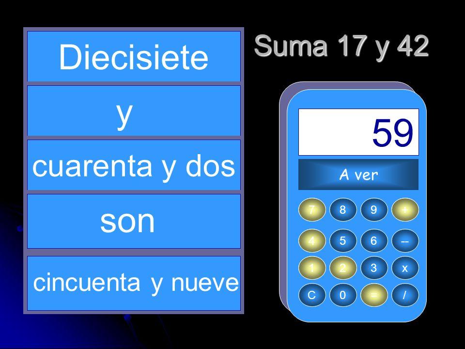 + 17 4 = 59 42 1 Diecisiete y son cuarenta y dos Suma 17 y 42