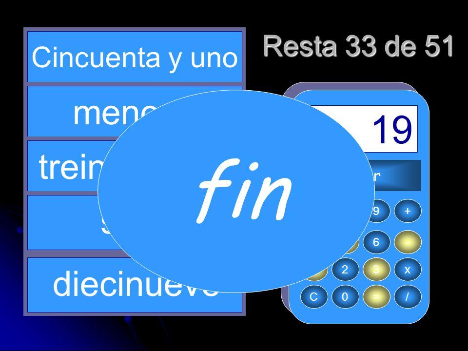 fin 5 51 3 = - 33 19 menos treinta y tres son diecinueve