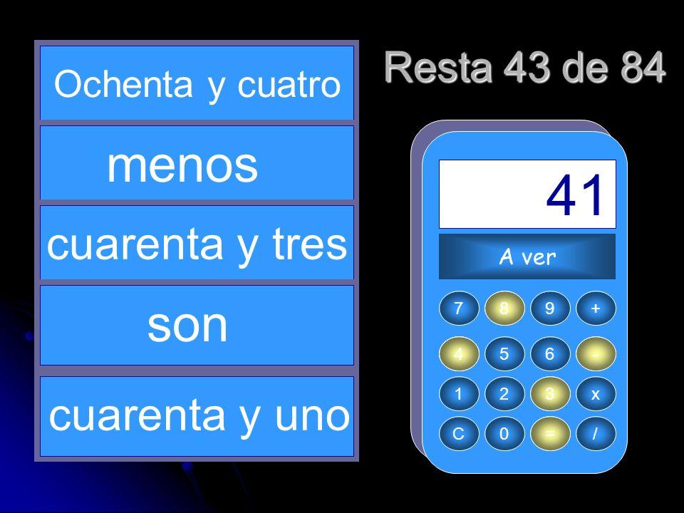 - 84 4 = 41 43 8 menos son cuarenta y tres cuarenta y uno