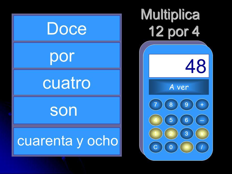 4 x 1 12 = 48 Doce por cuatro son Multiplica 12 por 4 cuarenta y ocho